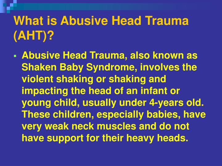What is Abusive Head Trauma (AHT)?