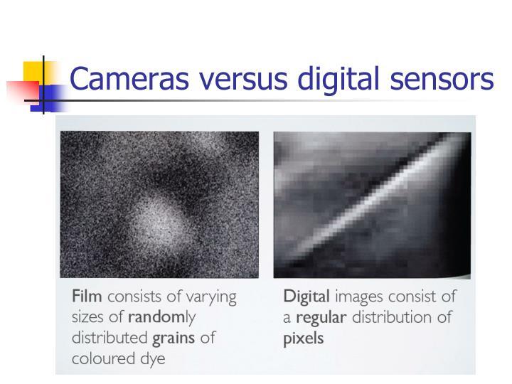 Cameras versus digital sensors