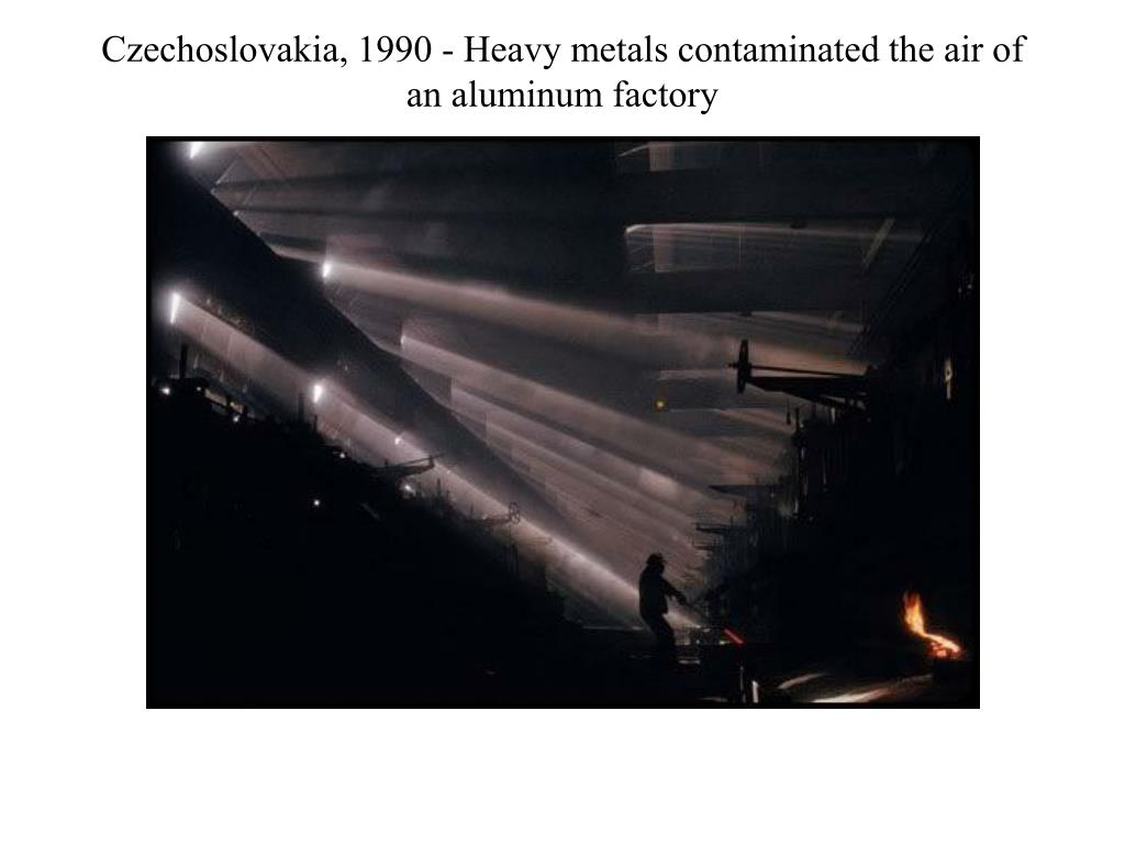 Czechoslovakia, 1990 - Heavy metals contaminated the air of an aluminum factory
