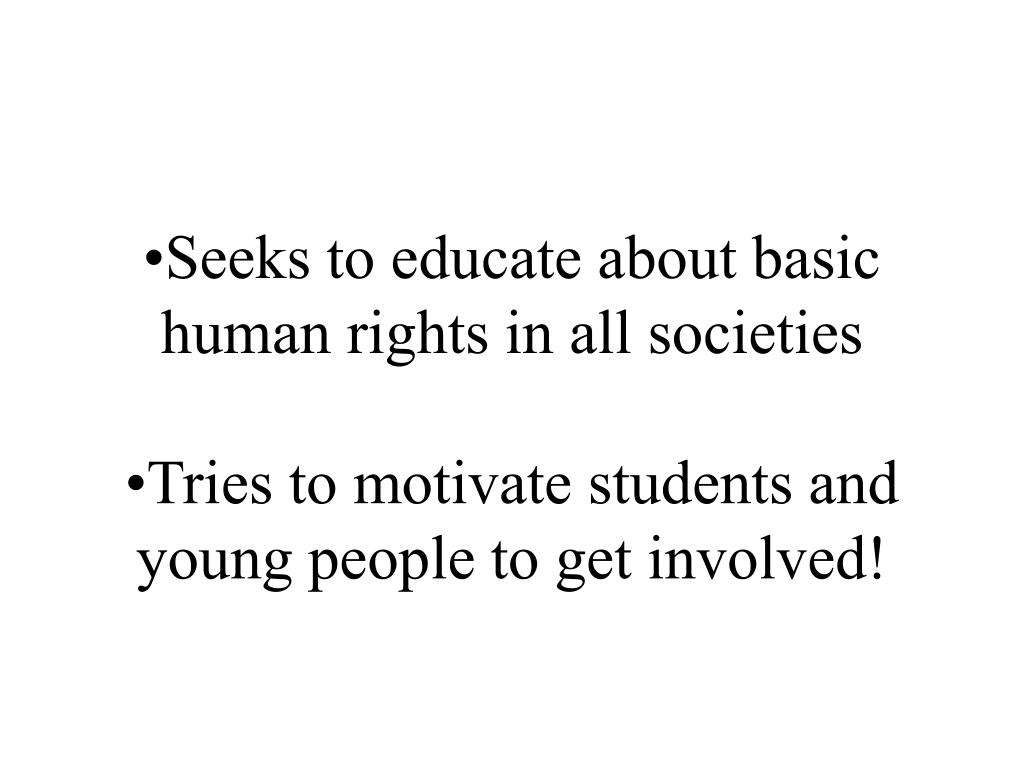 •Seeks to educate about basic human rights in all societies