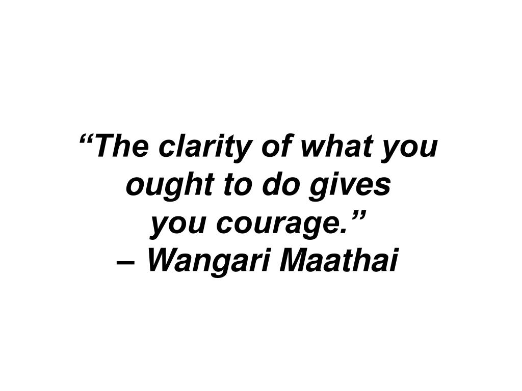 """The clarity of what you ought to do gives"