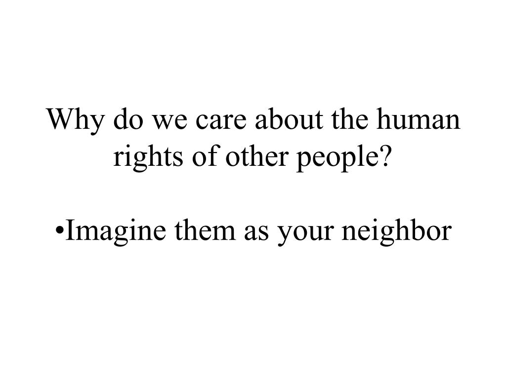 Why do we care about the human rights of other people?