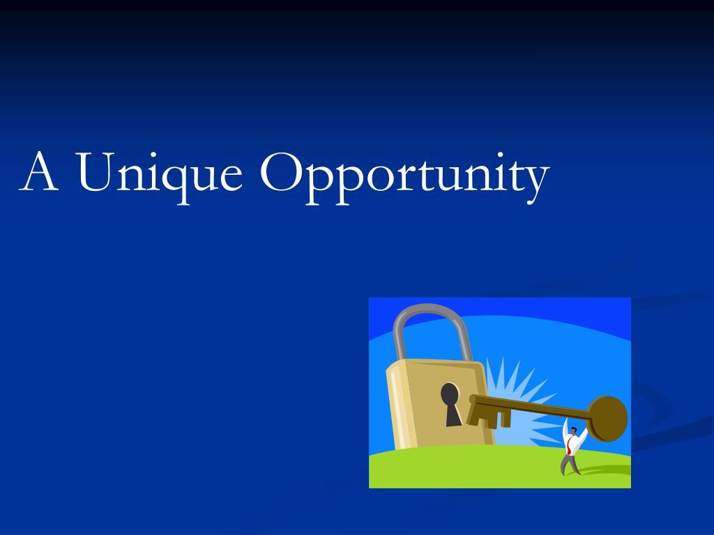 A Unique Opportunity