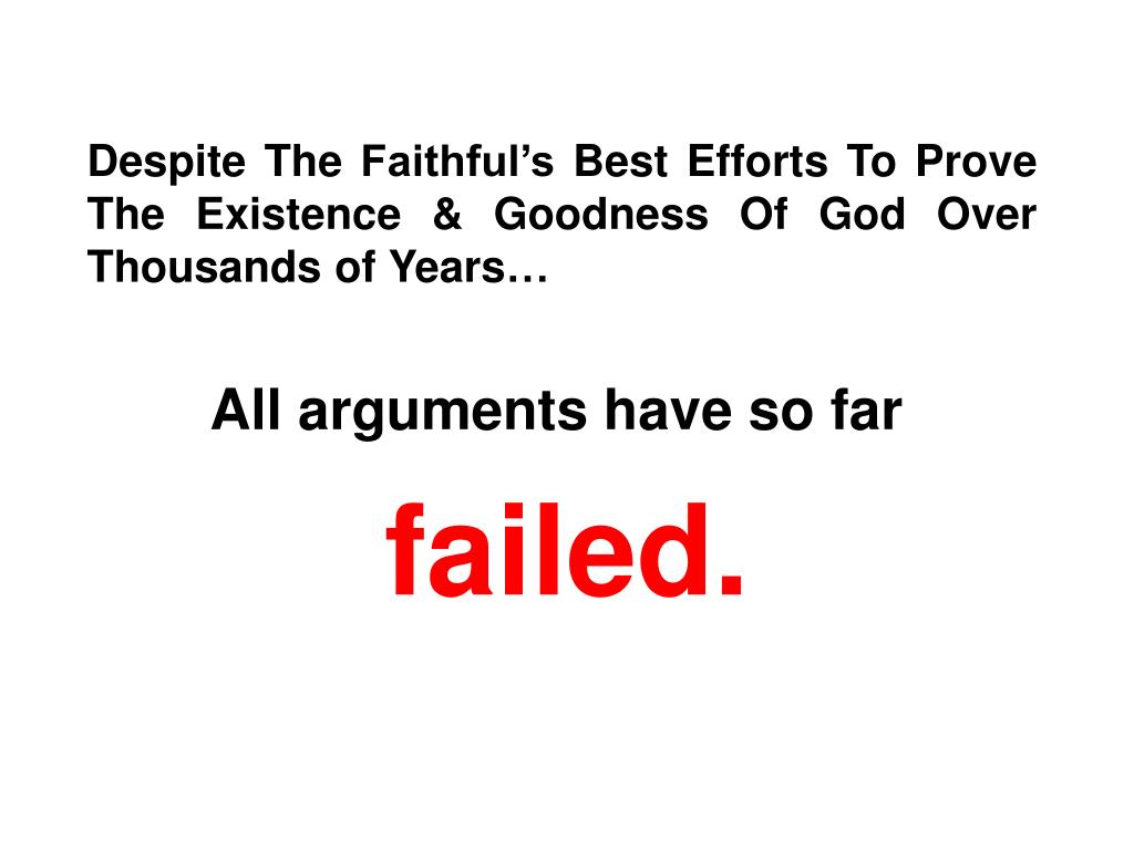 Despite The Faithful's Best Efforts To Prove The Existence & Goodness Of God Over Thousands of Years…
