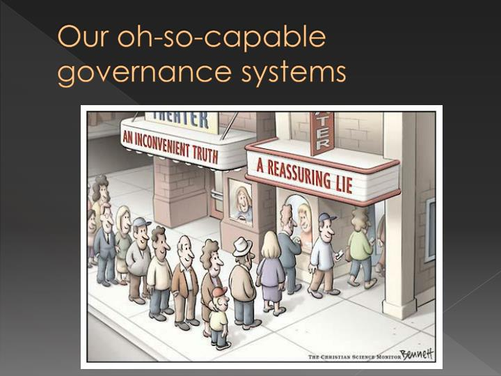 Our oh-so-capable governance systems