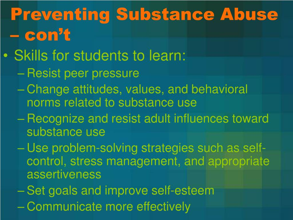 Preventing Substance Abuse – con't