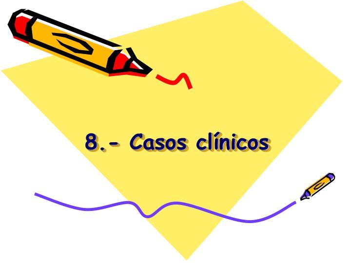 8.- Casos clínicos