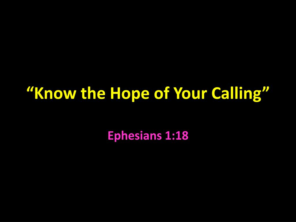 """Know the Hope of Your Calling"""