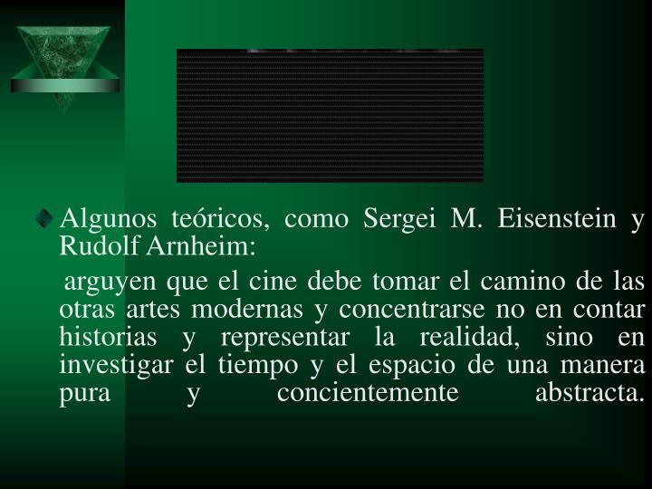 Algunos teóricos, como Sergei M. Eisenstein y Rudolf Arnheim: