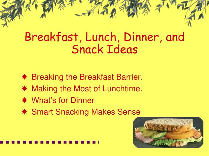 Breakfast, Lunch, Dinner, and Snack Ideas