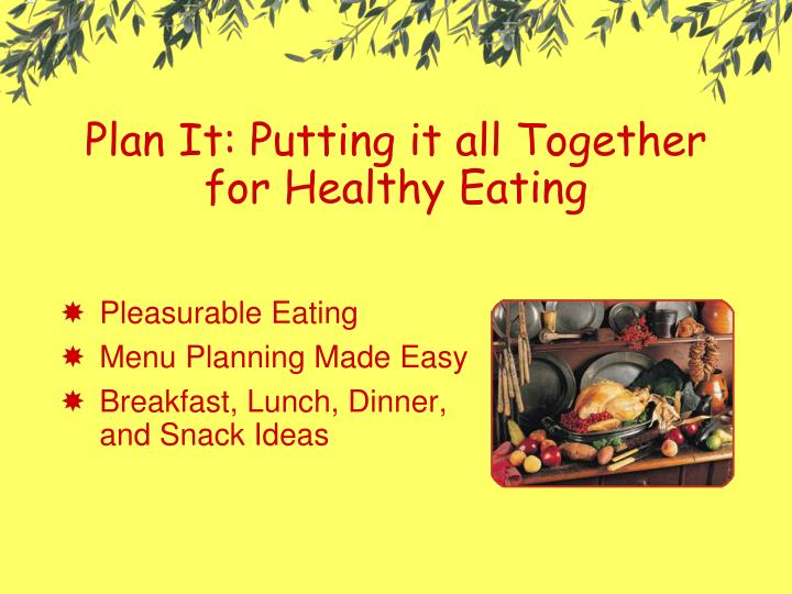 Plan it putting it all together for healthy eating