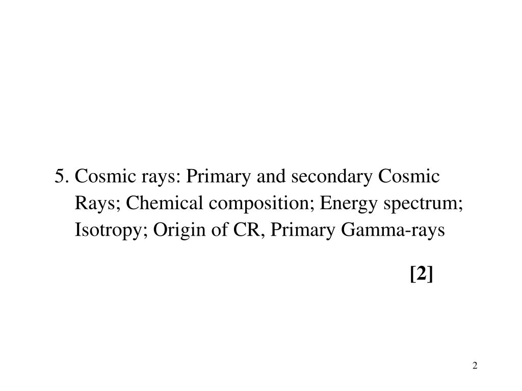 5. Cosmic rays: Primary and secondary Cosmic