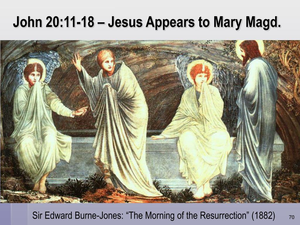 John 20:11-18 – Jesus Appears to Mary Magd.