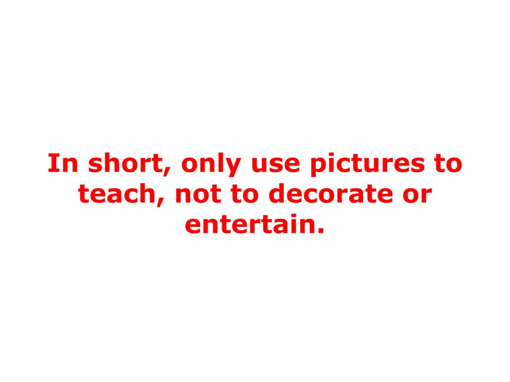 In short, only use pictures to teach, not to decorate or entertain.