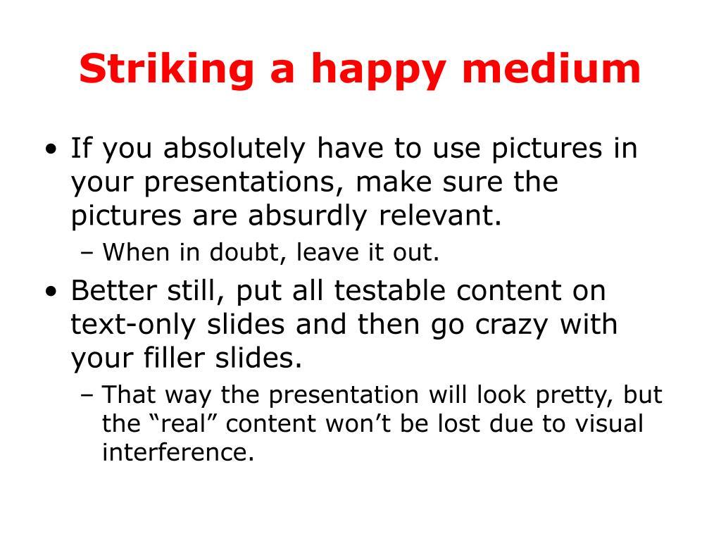 Striking a happy medium