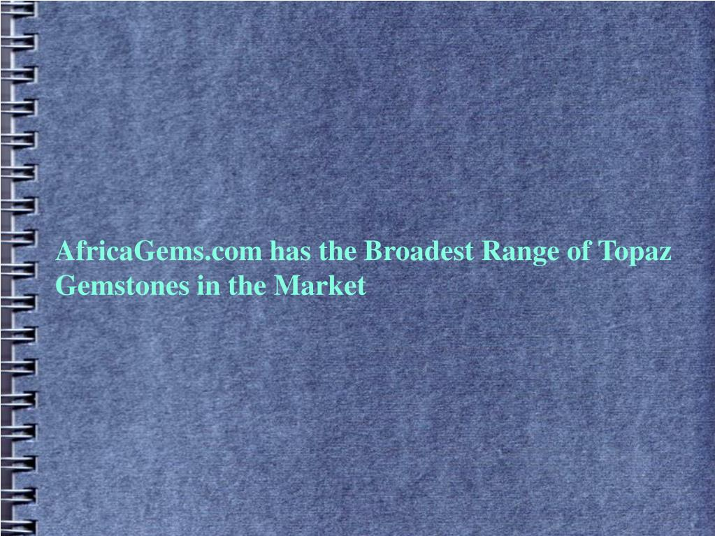 AfricaGems.com has the Broadest Range of Topaz Gemstones in the Market