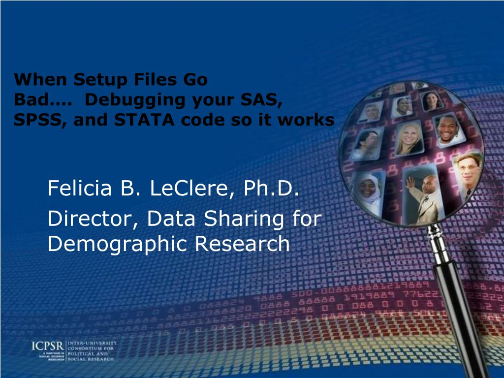 When Setup Files Go Bad….  Debugging your SAS, SPSS, and STATA code so it works