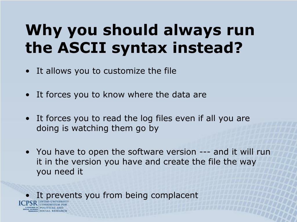 Why you should always run the ASCII syntax instead?