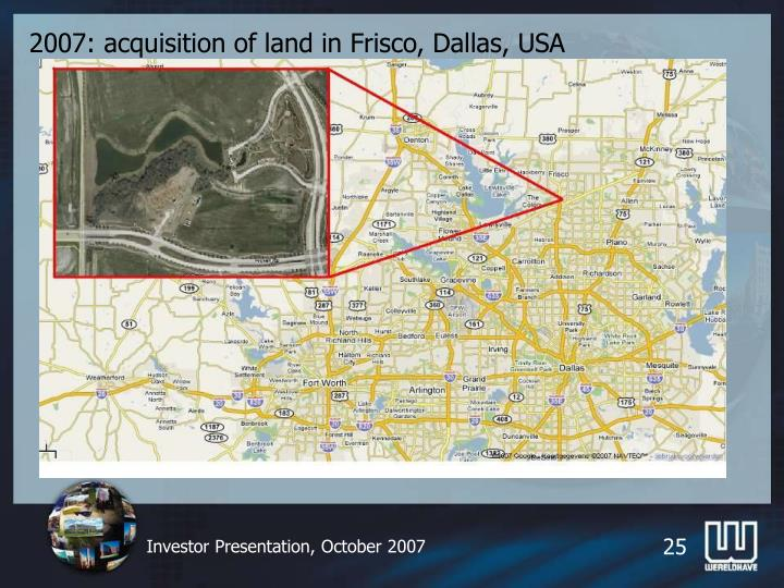 2007: acquisition of land in Frisco, Dallas, USA