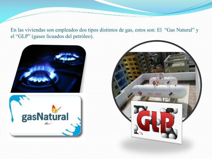 """En las viviendas son empleados dos tipos distintos de gas, estos son: El  """"Gas Natural"""" y el """"GLP"""" (gases licuados del petróleo)."""