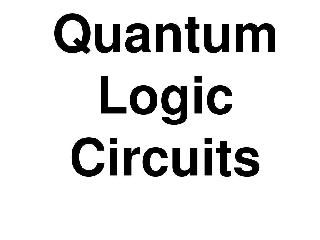 Quantum Logic Circuits