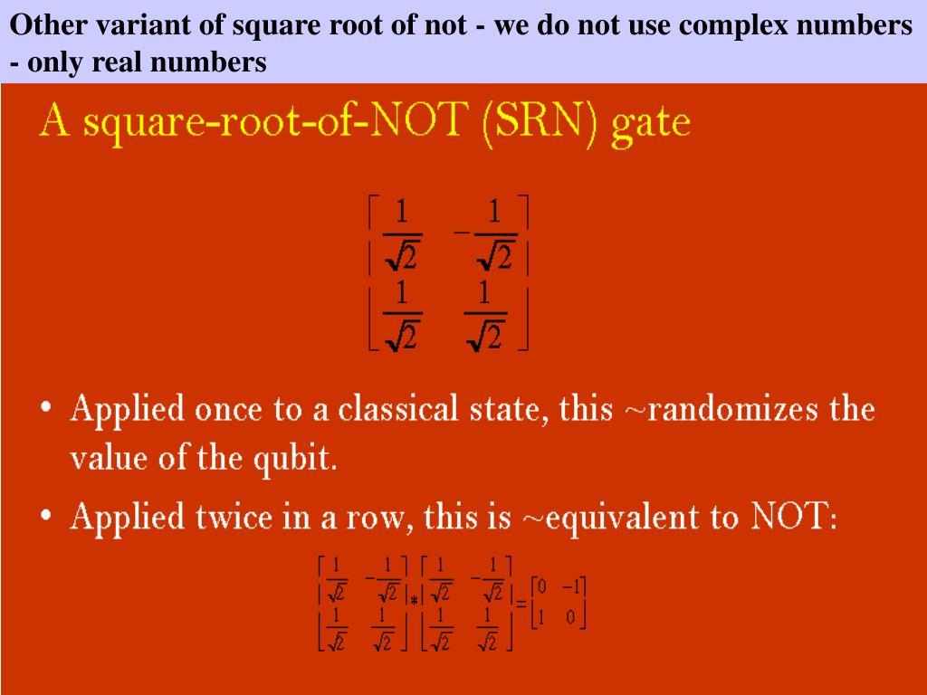 Other variant of square root of not - we do not use complex numbers - only real numbers