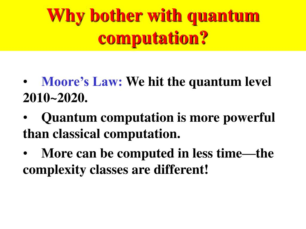 Why bother with quantum computation?