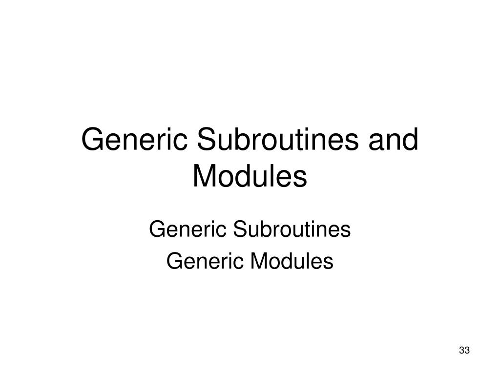 Generic Subroutines and Modules
