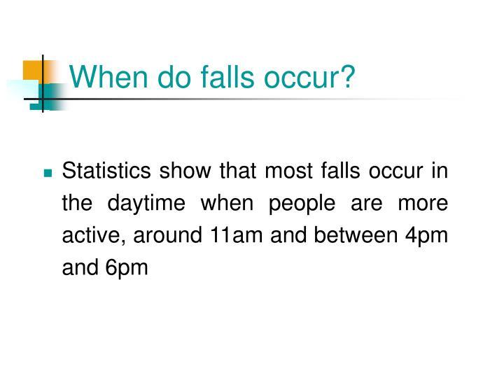 When do falls occur?