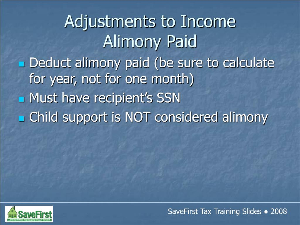 Deduct alimony paid (be sure to calculate for year, not for one month)