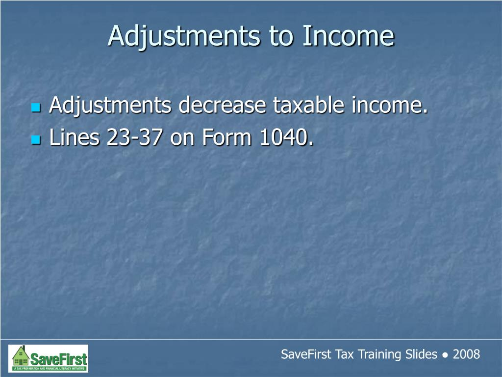 Adjustments decrease taxable income.