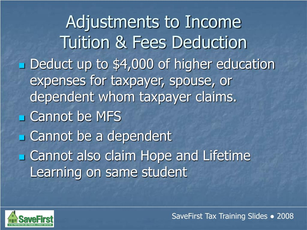 Deduct up to $4,000 of higher education expenses for taxpayer, spouse, or dependent whom taxpayer claims.