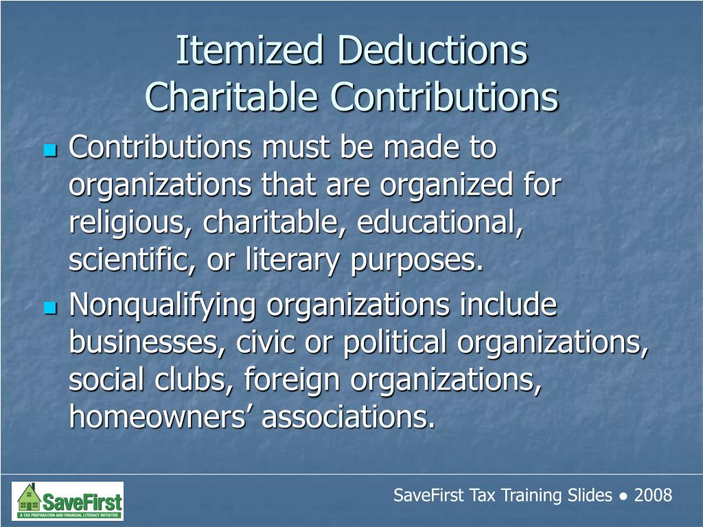 Contributions must be made to organizations that are organized for religious, charitable, educational, scientific, or literary purposes.