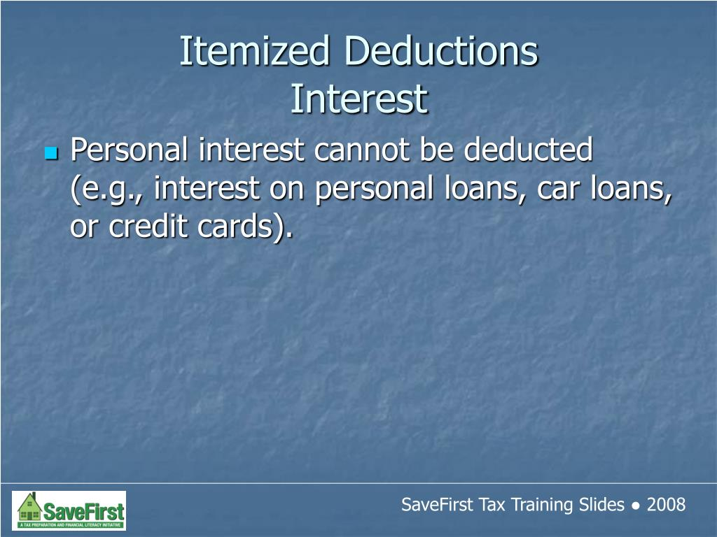 Personal interest cannot be deducted (e.g., interest on personal loans, car loans, or credit cards).