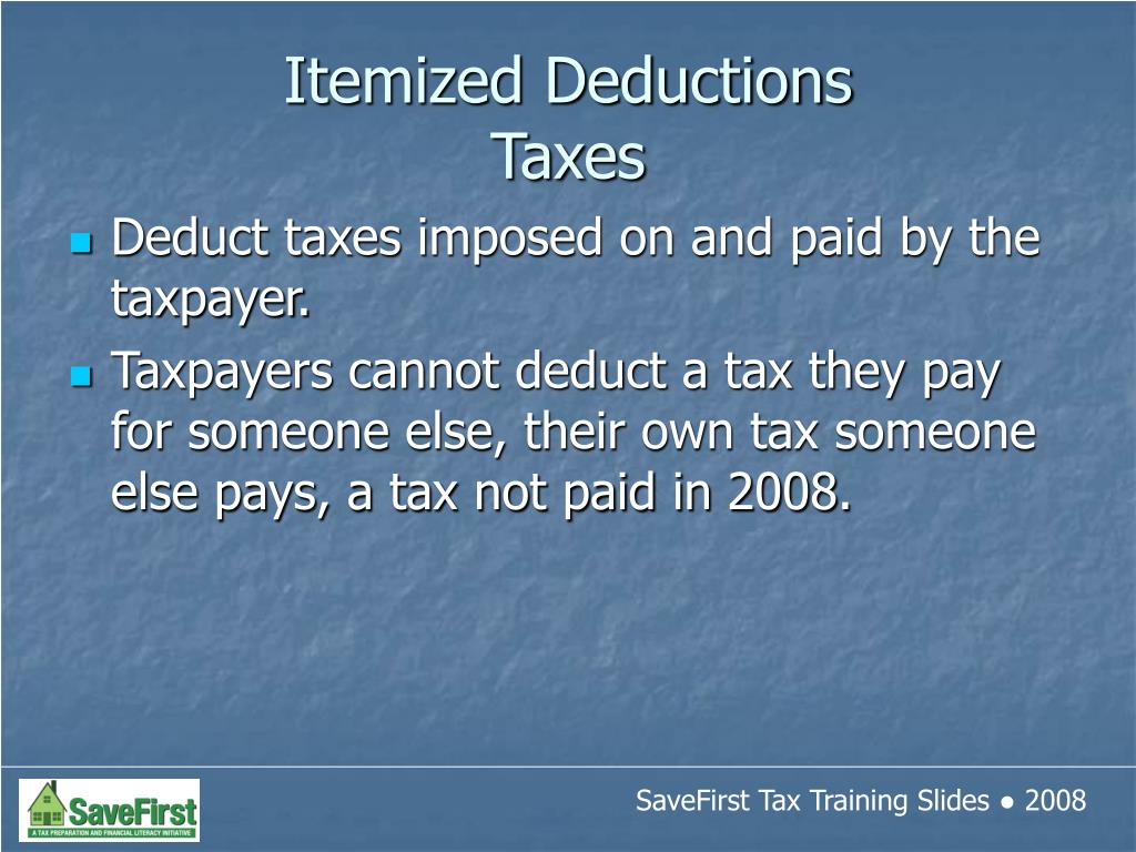 Deduct taxes imposed on and paid by the taxpayer.