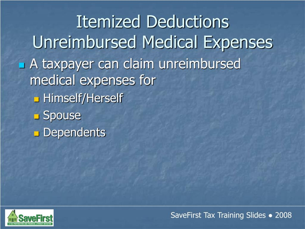 A taxpayer can claim unreimbursed medical expenses for