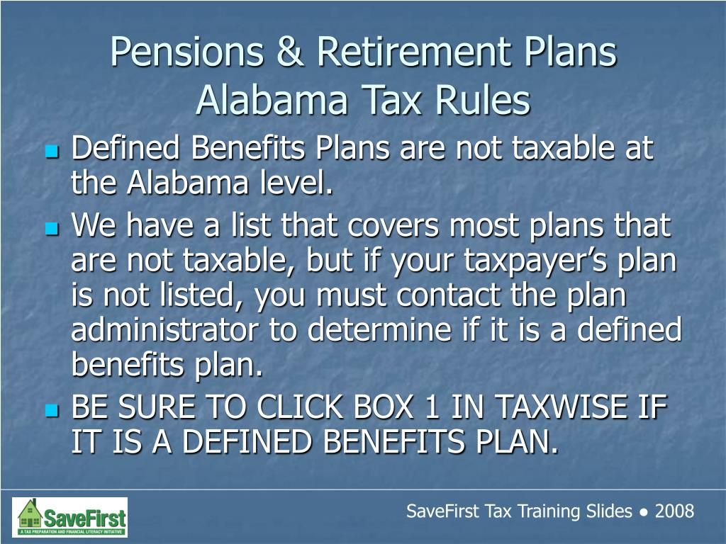 Defined Benefits Plans are not taxable at the Alabama level.