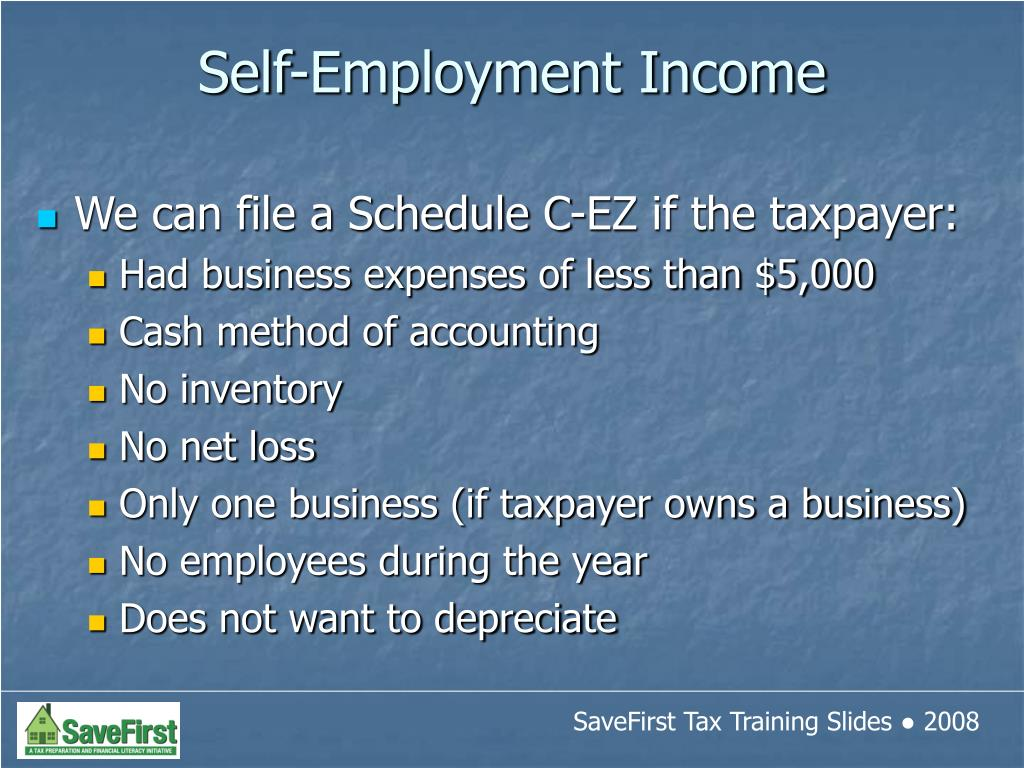 We can file a Schedule C-EZ if the taxpayer: