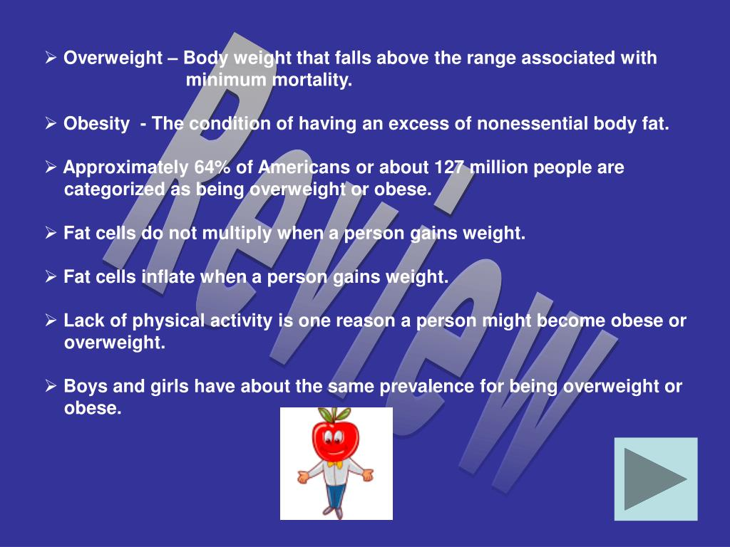 Overweight – Body weight that falls above the range associated with