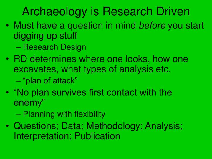 Archaeology is research driven