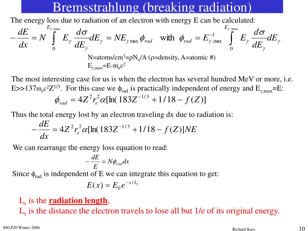 The energy loss due to radiation of an electron with energy E can be calculated: