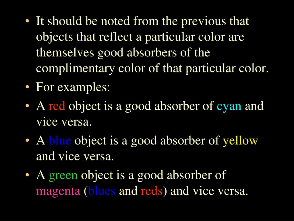 It should be noted from the previous that objects that reflect a particular color are themselves good absorbers of the complimentary color of that particular color.