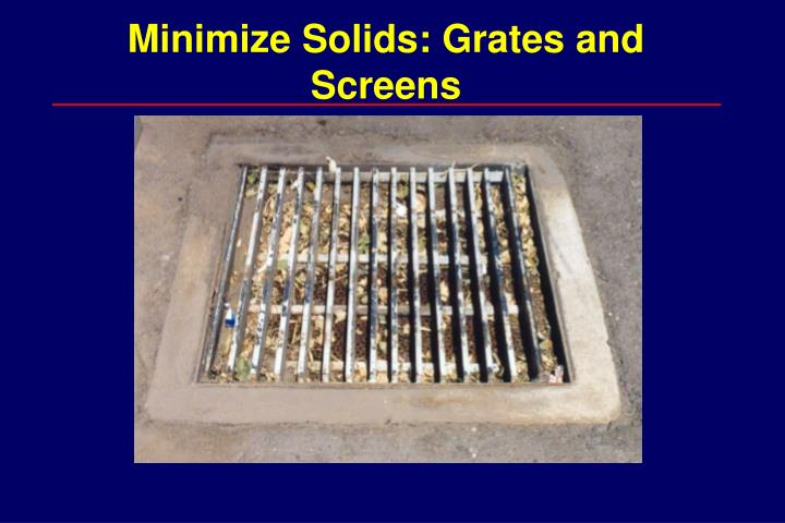 Minimize Solids: Grates and Screens