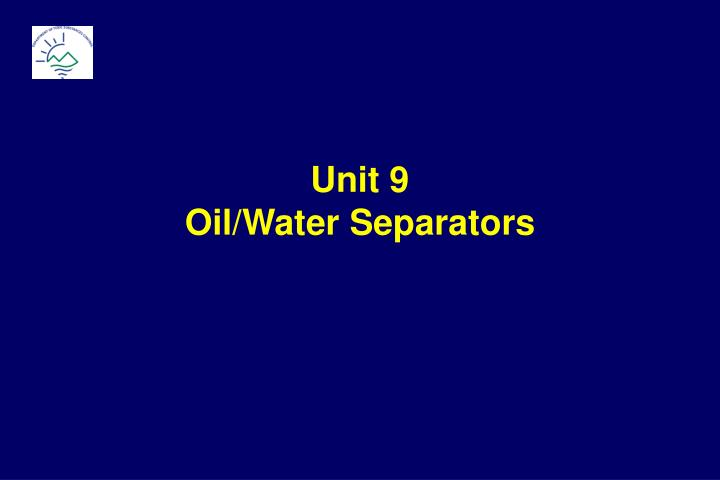 Unit 9 oil water separators