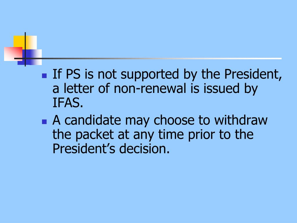 If PS is not supported by the President, a letter of non-renewal is issued by IFAS.