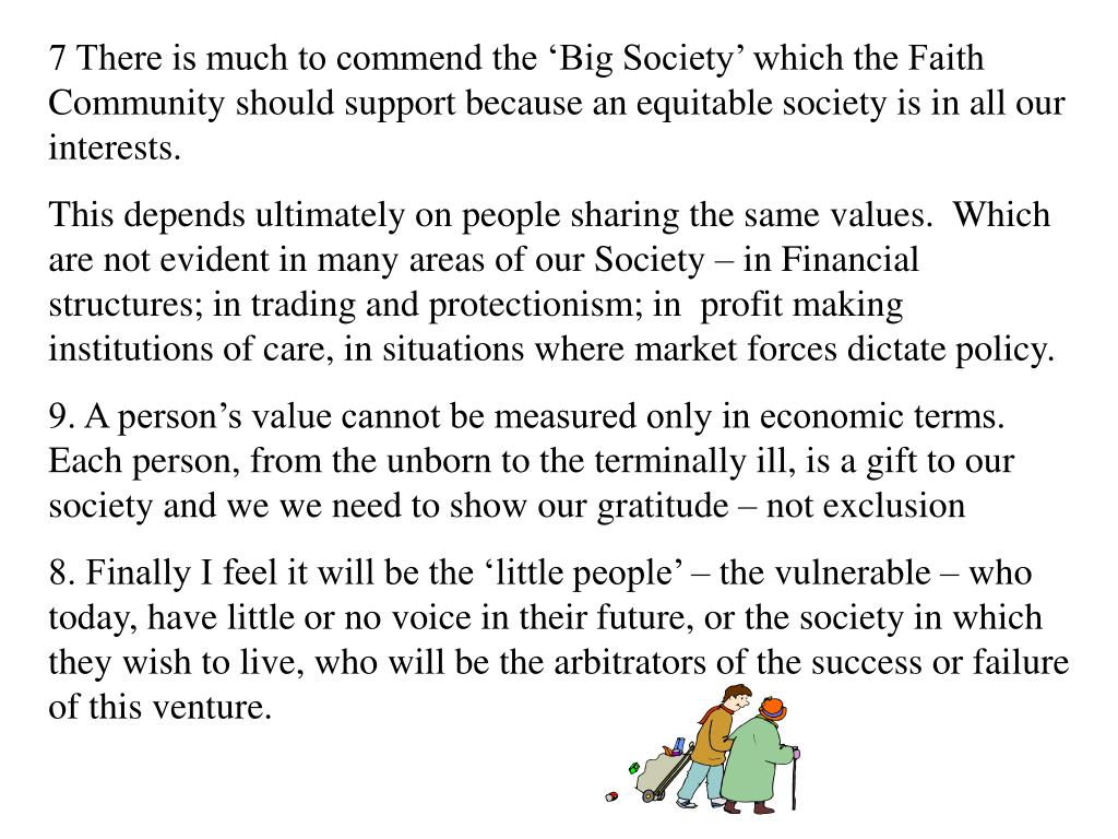 7 There is much to commend the 'Big Society' which the Faith Community should support because an equitable society is in all our interests.