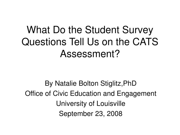 What do the student survey questions tell us on the cats assessment l.jpg