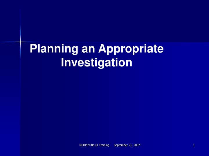 Planning an Appropriate Investigation