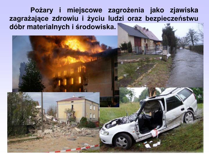 Pożary i miejscowe zagrożenia jako zjawiska zagrażające zdrowiu i życiu ludzi oraz bezpieczeństwu dóbr materialnych i środowiska.