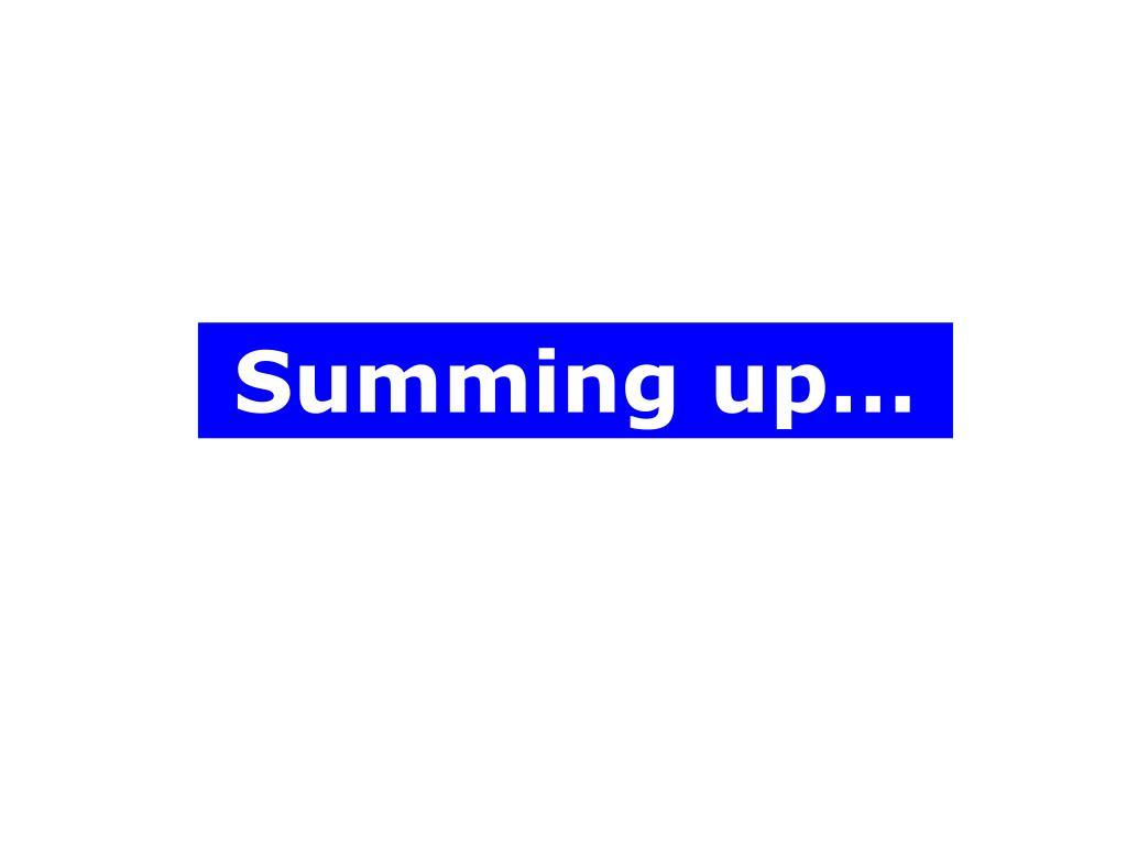Summing up…